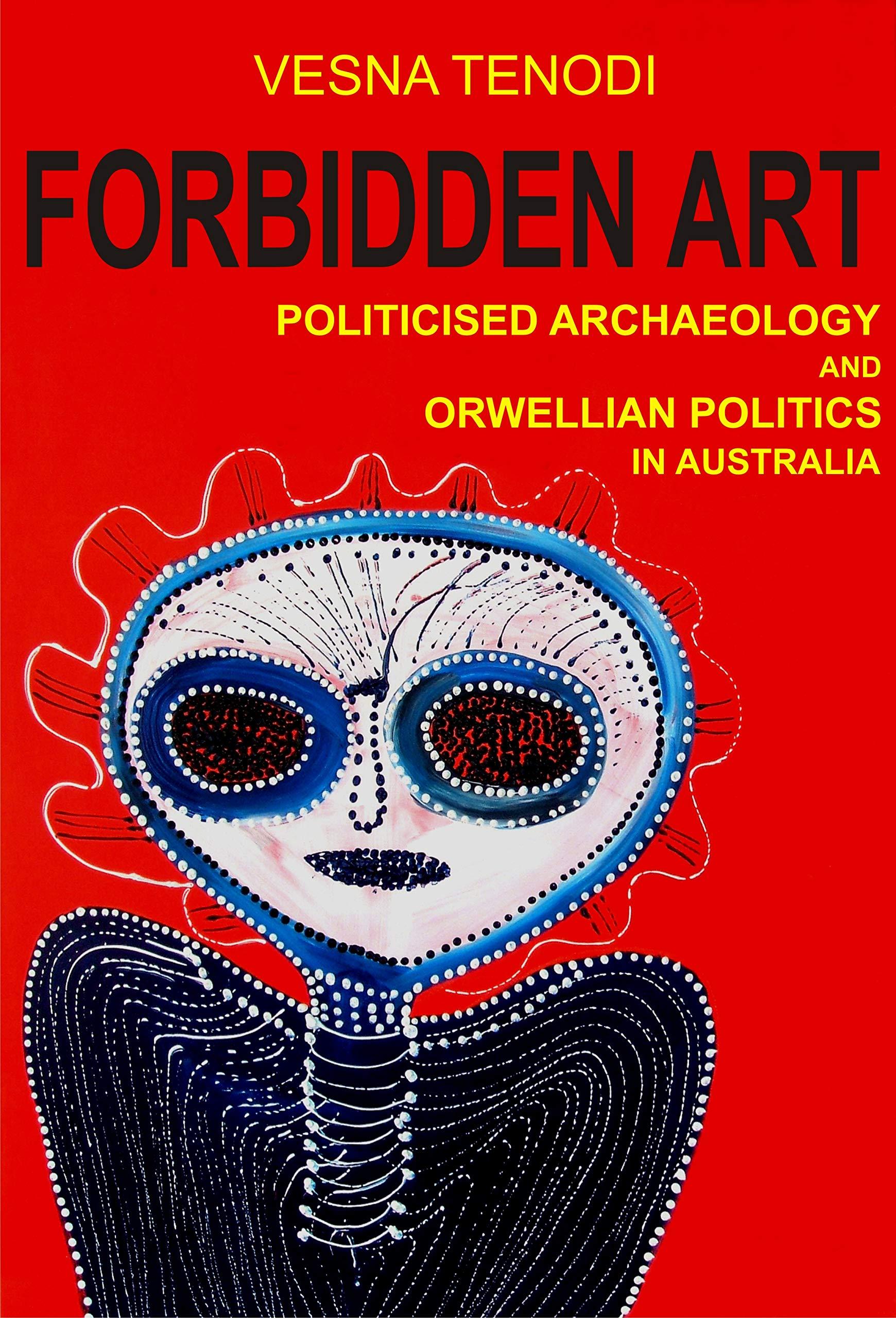 Forbidden Art: Politicised Archaeology and Orwellian Politics in Australia