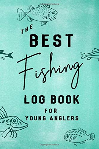 The Best Fishing Log Book for Young Anglers: Notebook for Kids who are Serious about Fishing; Keep Track of all Your Fishing Trips; Keepsake Log (Fishing Log Series)