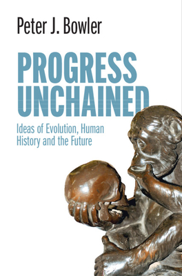 Progress Unchained: Ideas of Evolution, Human History and the Future