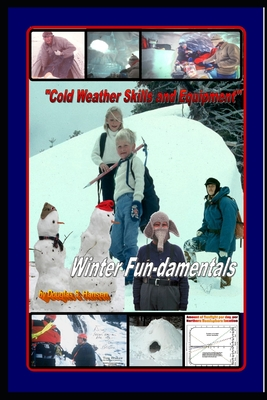 "Cold Weather Skills and Equipment - ""Winter Fun-damentals"": ""How to Stay Warm"""