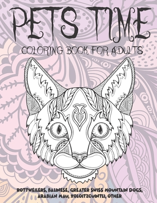 Pets Time - Coloring Book for adults - Rottweilers, Balinese, Greater Swiss Mountain Dogs, Arabian Mau, Xoloitzcuintli, other
