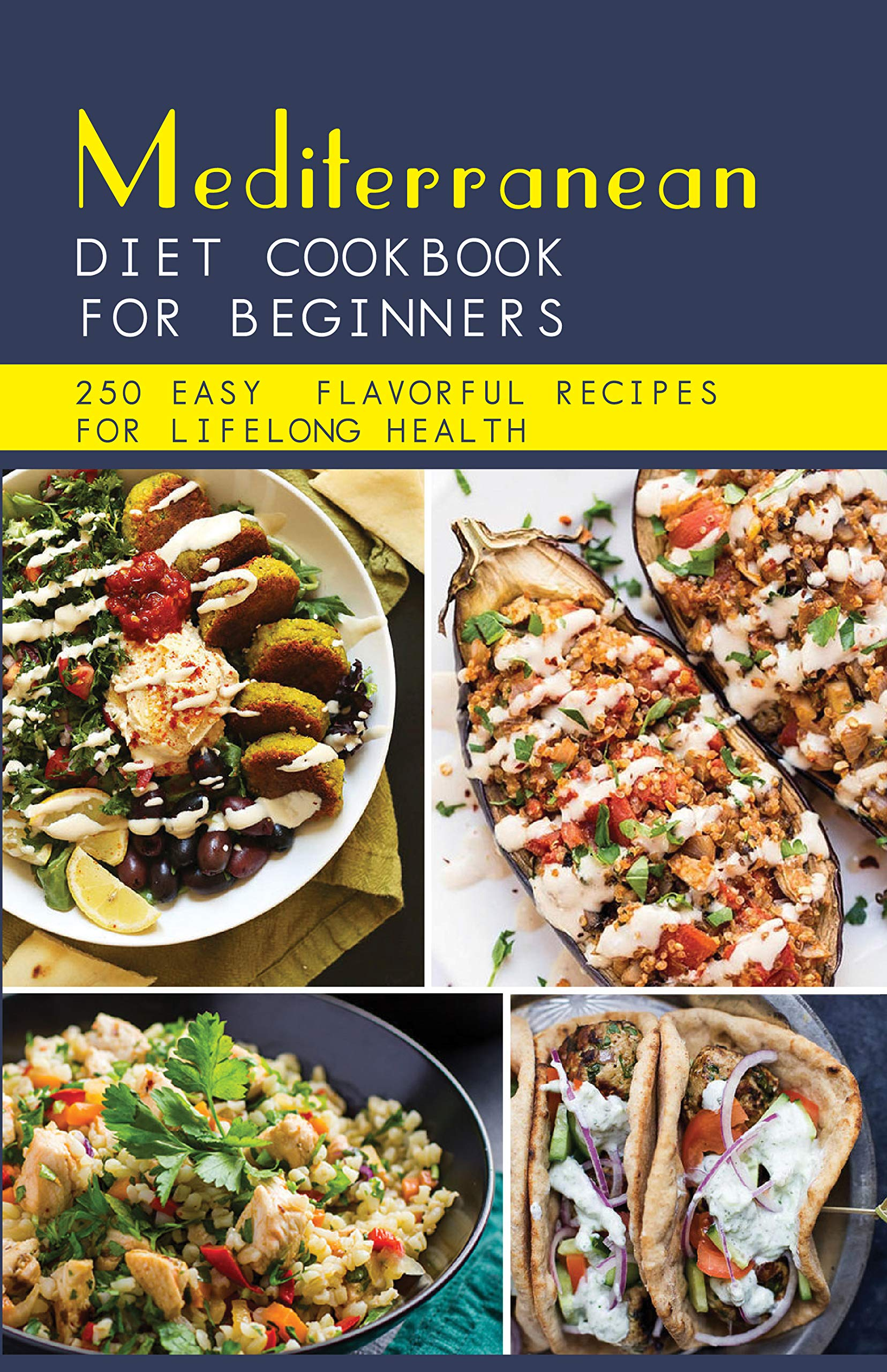 Mediterranean Diet Cookbook For Beginners: 250 Easy, Flavorful Recipes For Lifelong Health: Simple Recipes Cookbook