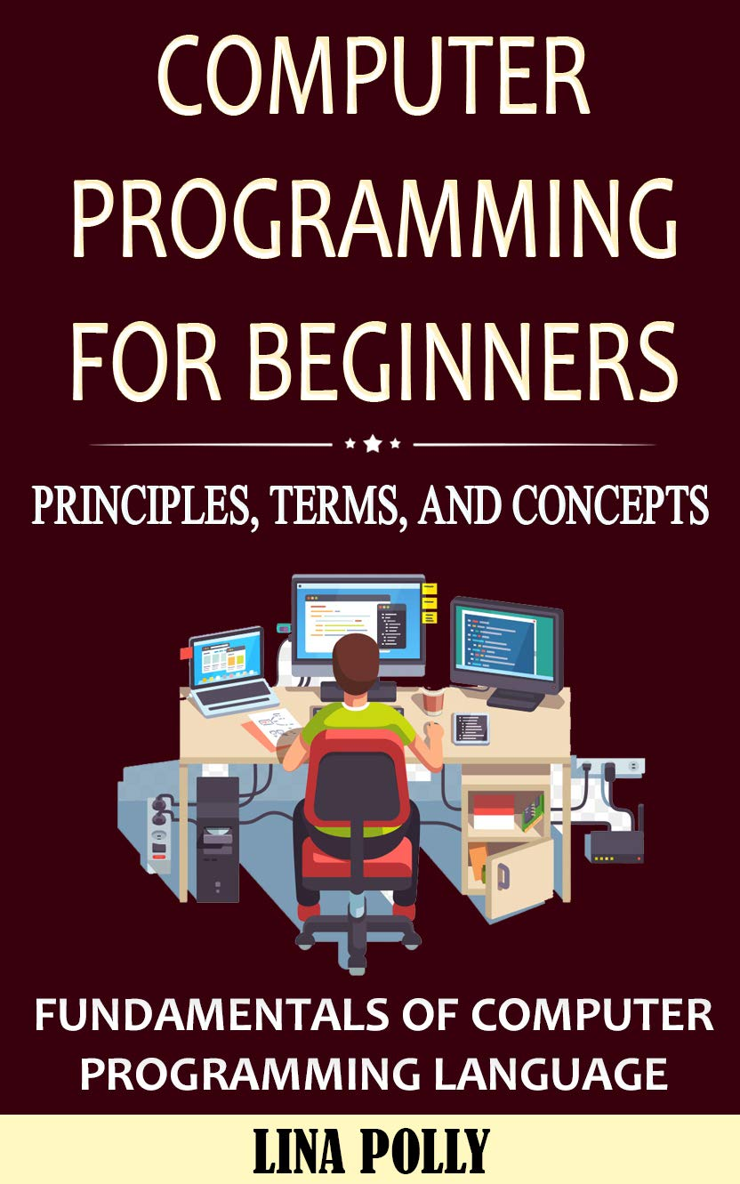 Computer Programming For Beginners: Principles, Terms, and Concepts: Fundamentals of Computer Programming Language