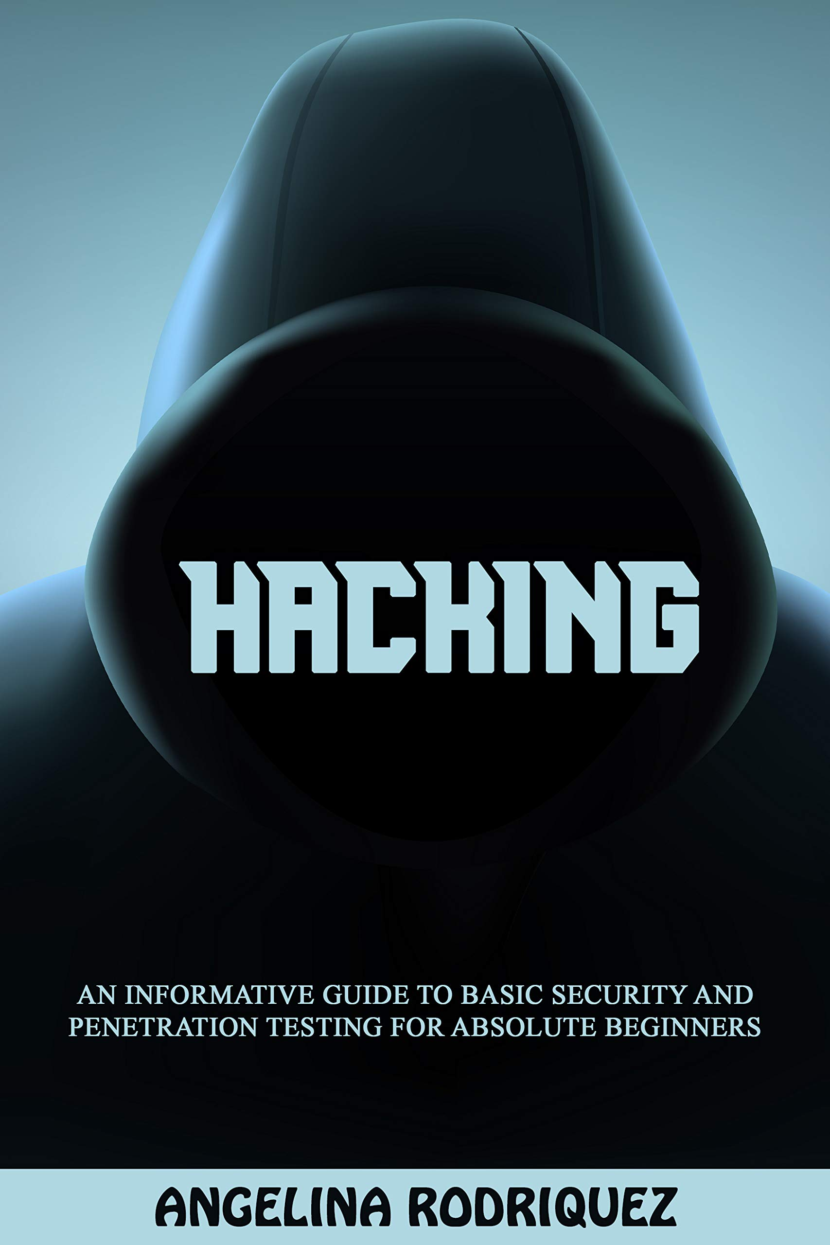 Hacking: An Informative Guide To Basic Security and Penetration Testing For Absolute Beginners