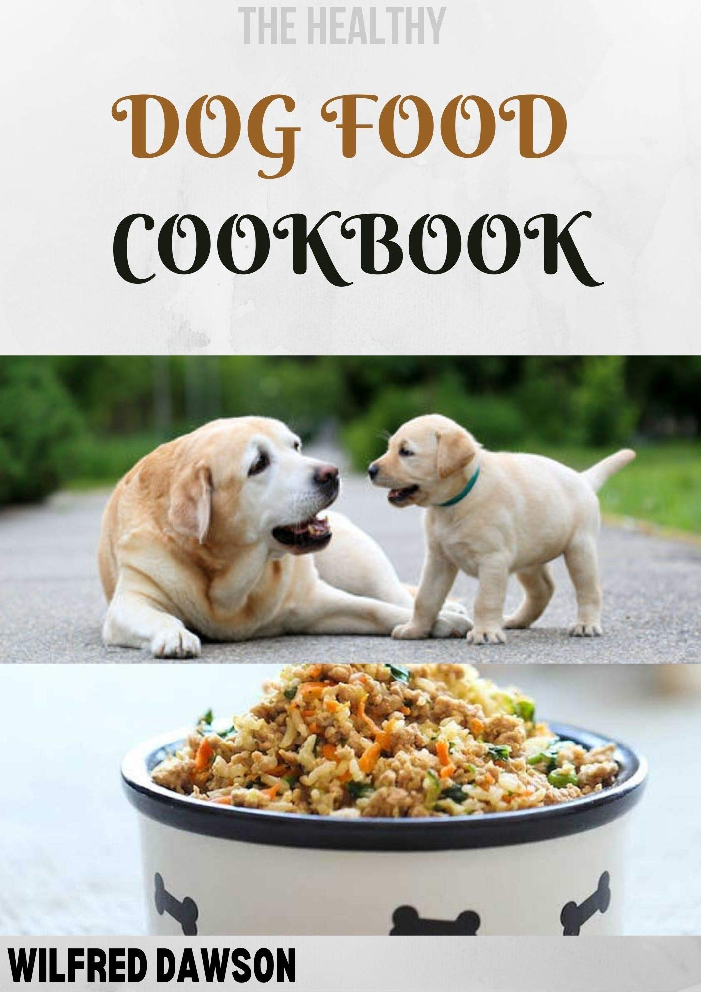 THE HEALTHY DOG FOOD COOKBOOK: 30+ Amazing homemade Canine food and treats recipes, to feed your best friend.