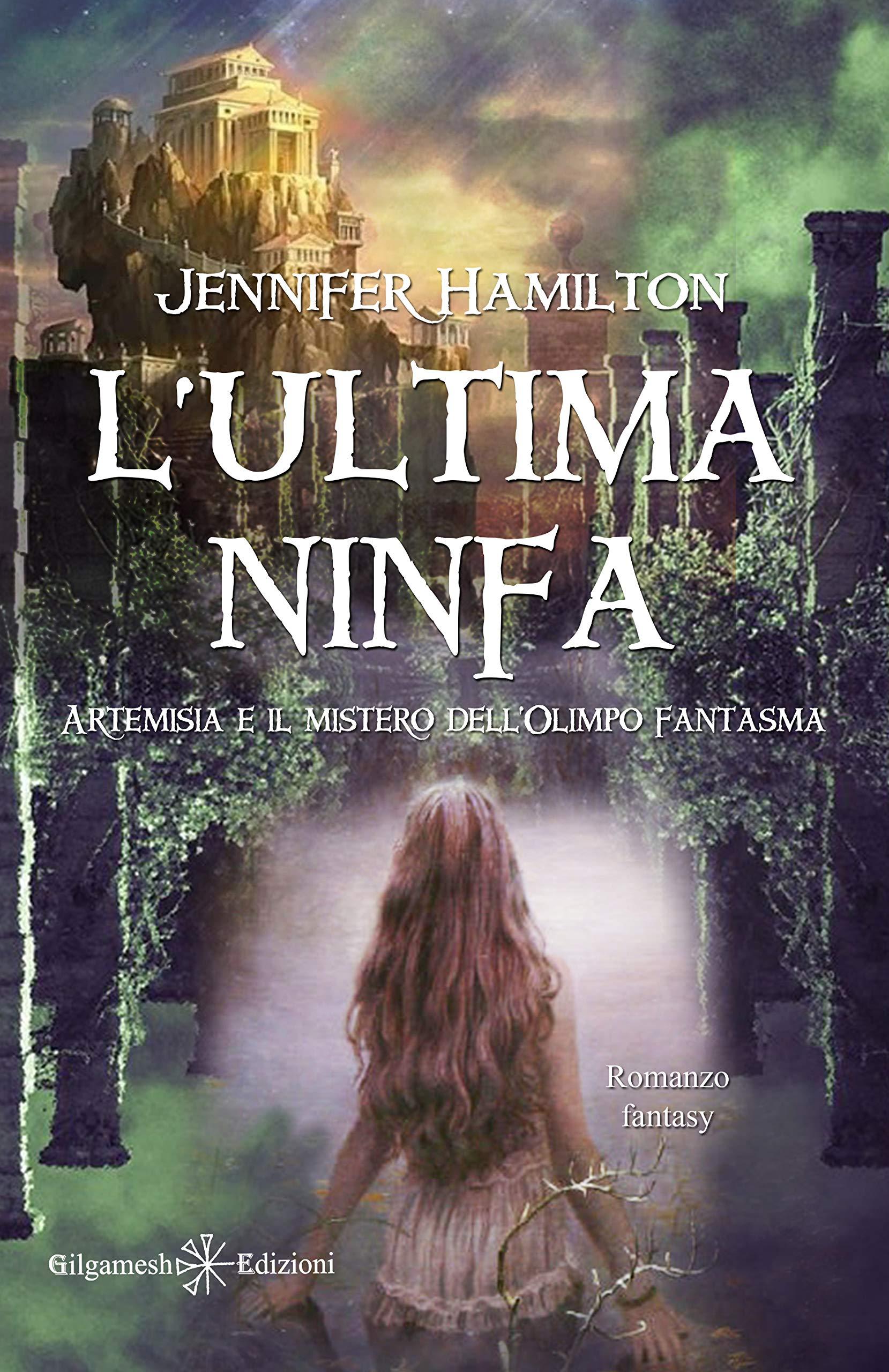 L'ultima ninfa : Artemisia e il mistero dell'Olimpo fantasma (ANUNNAKI - Narrativa Vol. 141)