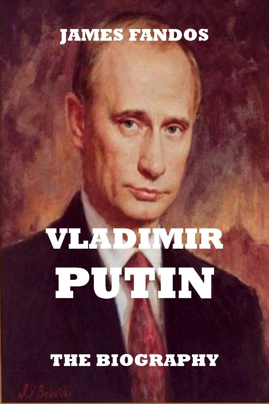 THE BIOGRAPHY: VLADIMIR PUTIN. RUSSIA PRESIDENT. THE MOST POWERFUL MAN IN RUSSIA