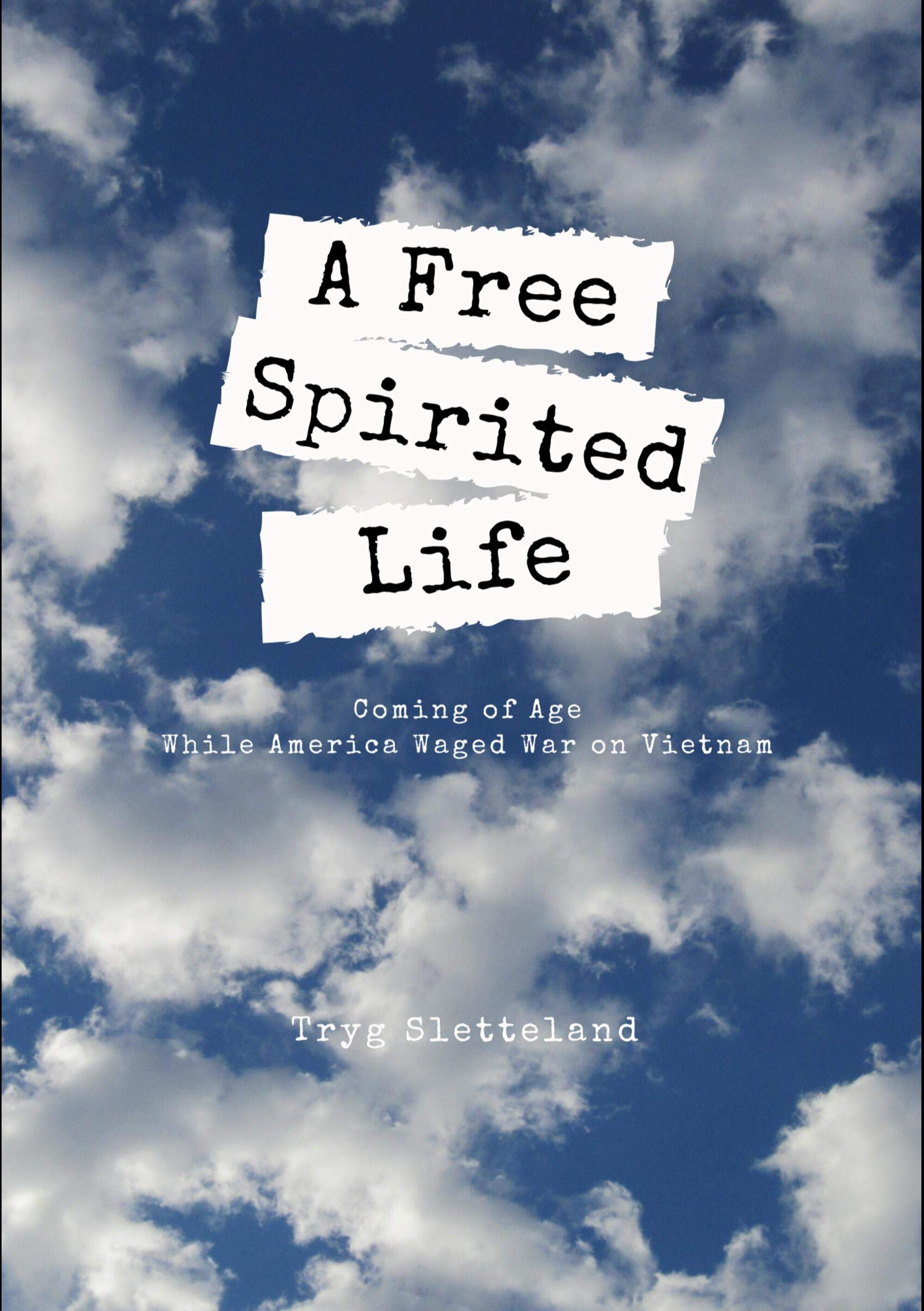 A Free Spirited Life: Coming of Age While America Waged War on Vietnam