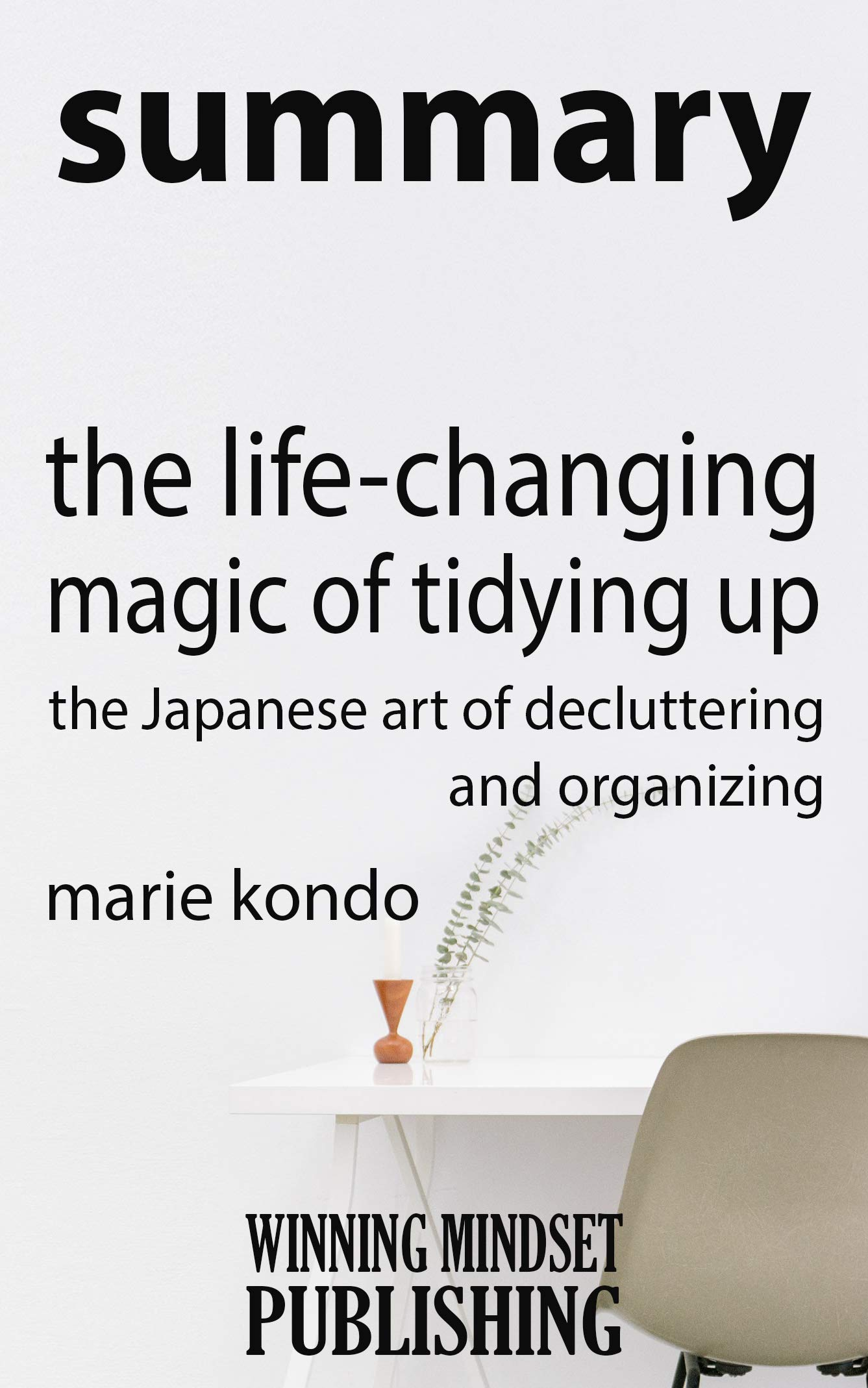 """Summary: Marie Kondo's """"The Life-Changing Magic of Tidying Up: The Japanese Art of Decluttering and Organizing"""""""