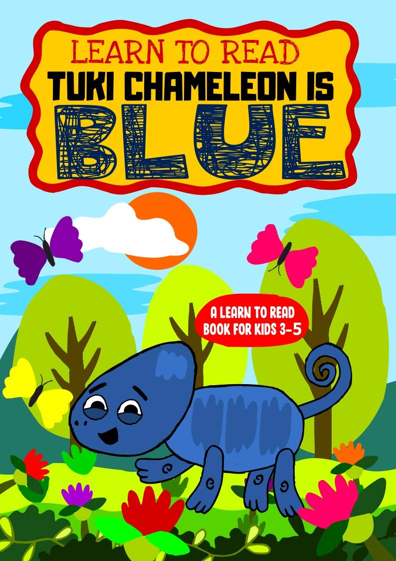 Learn To Read : Tuki Chameleon is Blue - A Sight Words Storybook for Beginner Readers for early reading and to know their Color (Blue) too.: For preschoolers, toddlers and kids aged 3 to 5