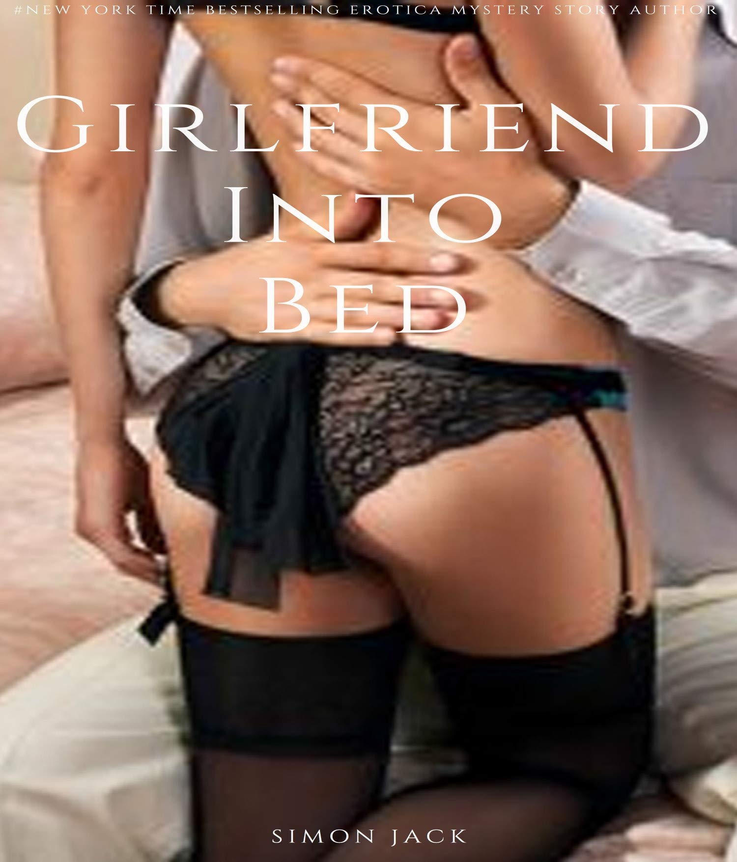 Seduction a Girlfriend Into Bed: Mysteries and Thrillers Dirty Eroctica Stories Novel Two Books (Spicy Nights Book 6)