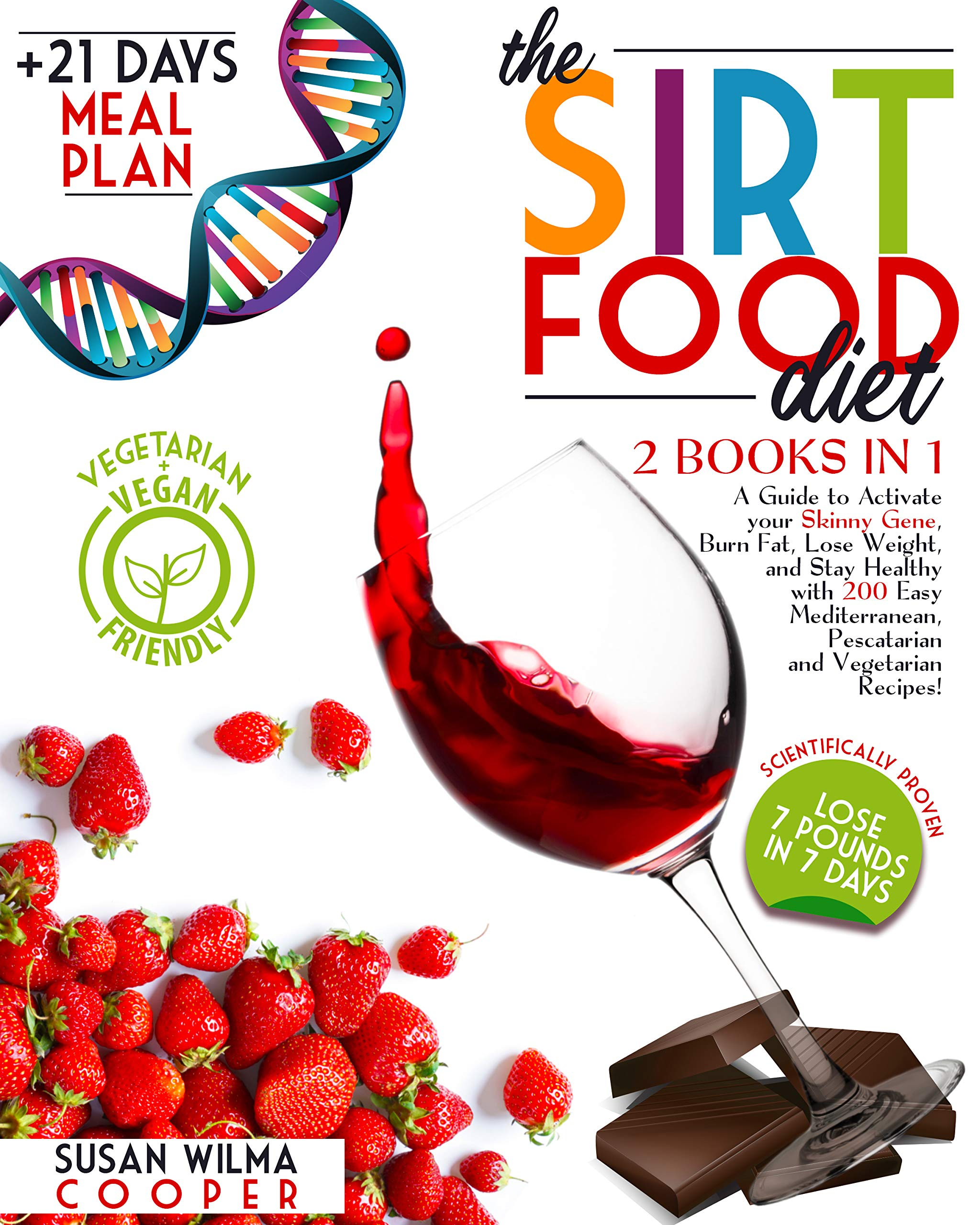 The Sirtfood Diet: 2 Books in 1: A Guide to Activate your Skinny Gene, Burn Fat, Lose Weight, and Stay Healthy with 200 Easy Mediterranean, Pescatarian and Vegetarian Recipes! + 21days Meal Plan