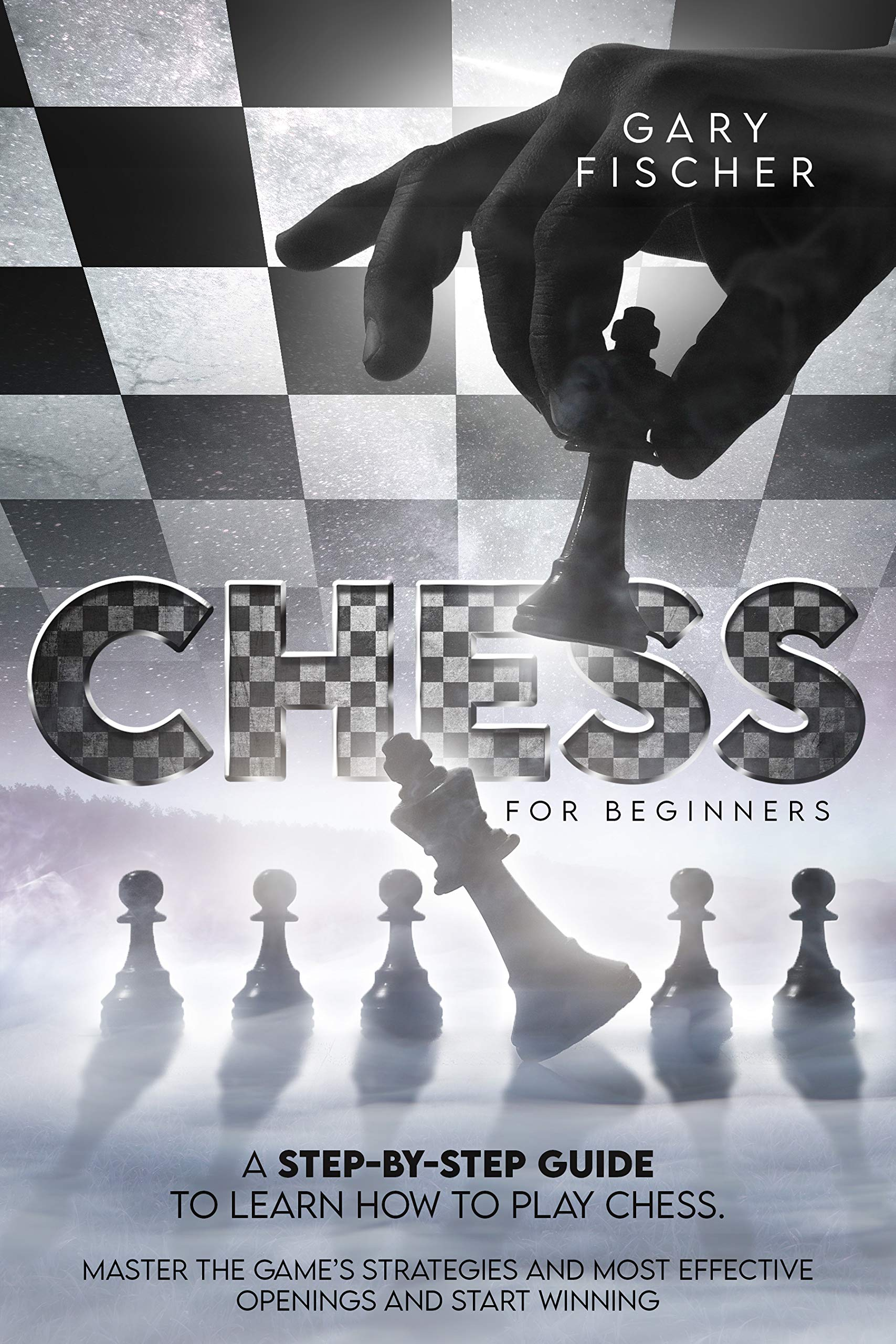 Chess for beginners: A step-by-step guide to learn how to play chess. Master the game's strategies and most effective openings and start winning