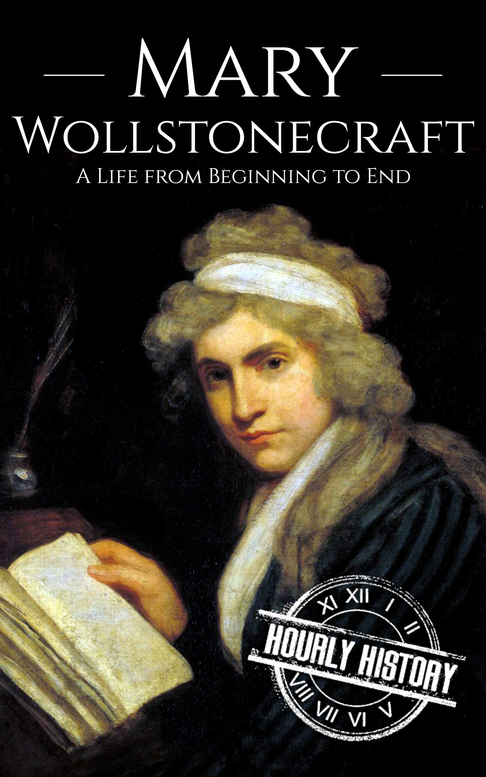 Mary Wollstonecraft: A Life from Beginning to End