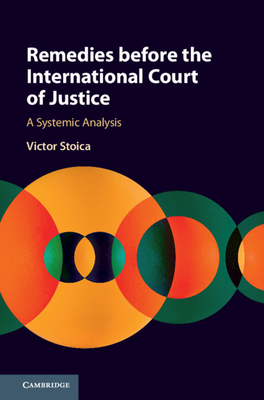 Remedies Before the International Court of Justice: A Systemic Analysis