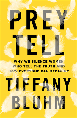 Prey Tell: Why We Silence Women Who Tell the Truth and How Everyone Can Speak Up