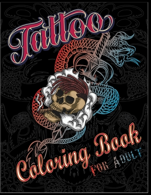 Tattoo Coloring Book for Adults: Fifty new and awesome high quality tattoo coloring books with great modern tattoo designs for men and women coloring pages.