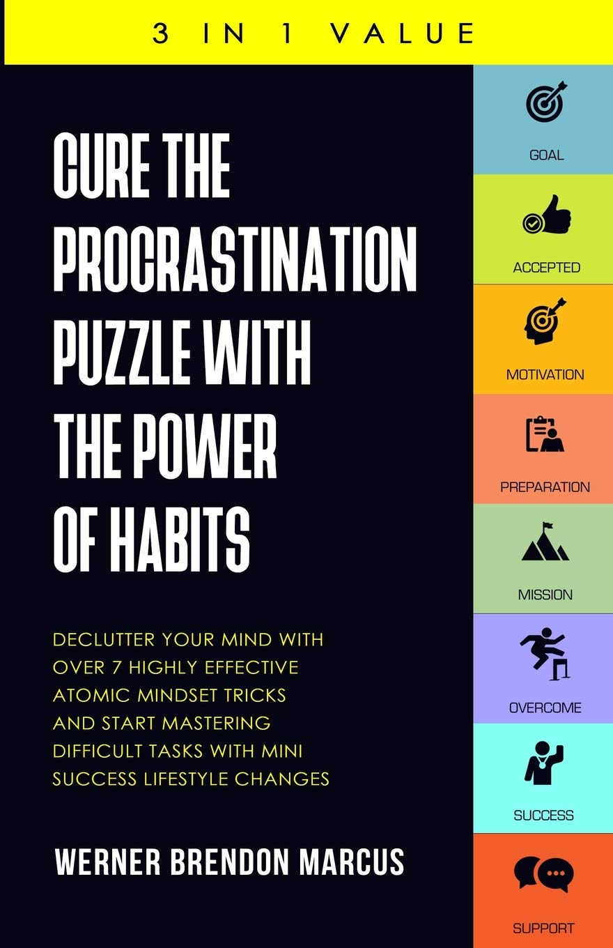 Cure the Procrastination Puzzle with the Power of Habits: Declutter Your Mind with over 7 Highly Effective Atomic Mindset Tricks and Start Mastering Difficult Tasks with Mini Success Lifestyle Changes