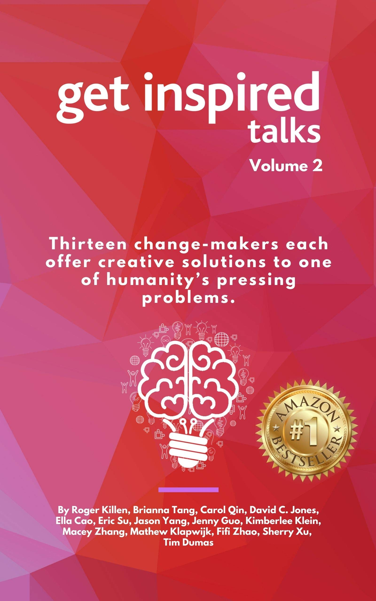 GET INSPIRED TALKS (Volume 2): Thirteen change-makers each offer creative solutions to one of humanity's pressing problems.