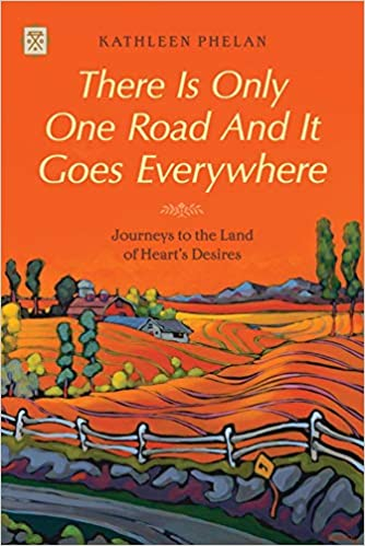There is Only One Road and it Goes Everywhere: Journeys to the Land of Heart's Desires (Tramp Lit Series)