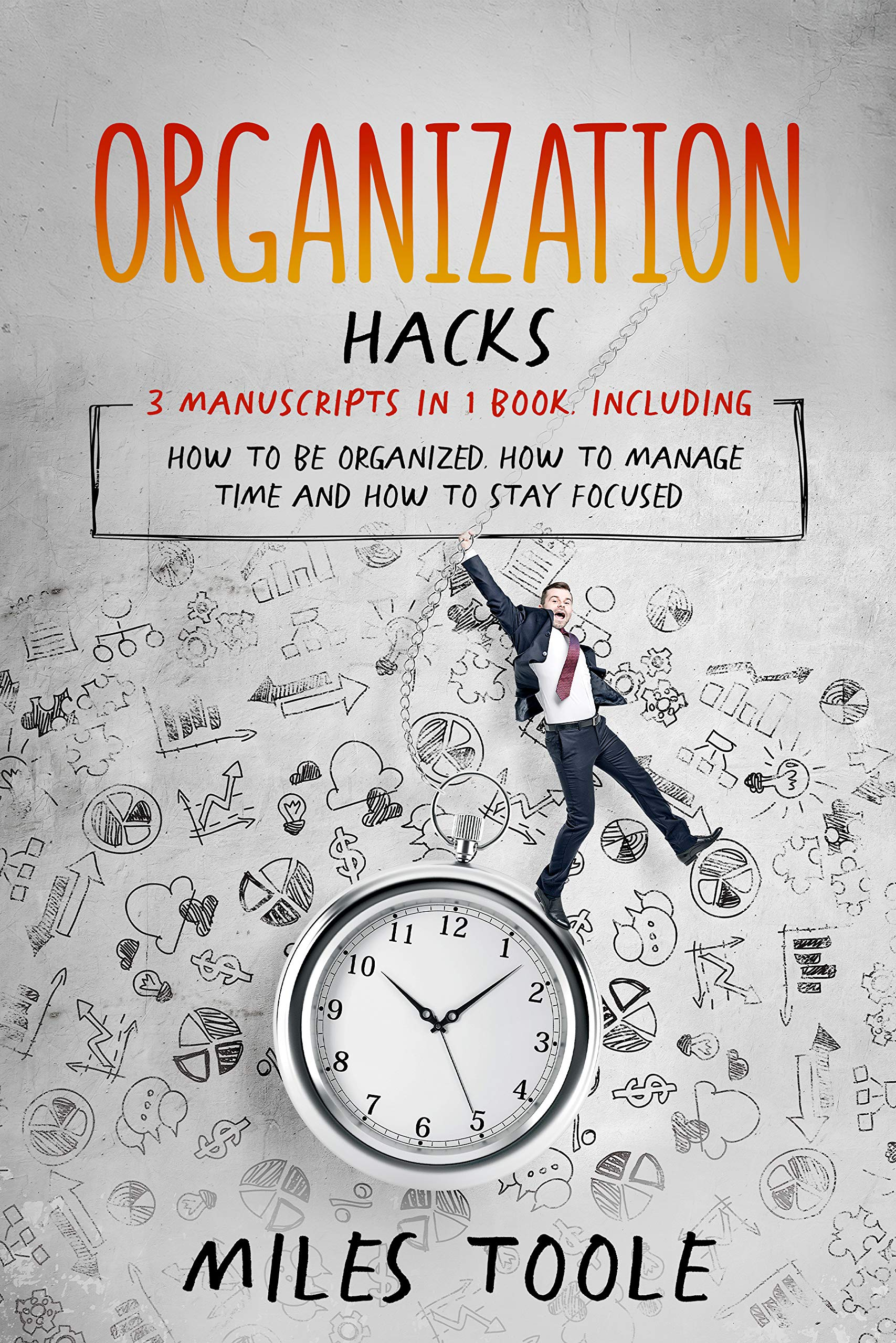 Organization Hacks: 3-in-1 Bundle to Master Organizing Your Home, Organized Mind, Organize Your Day & Organize Your Life