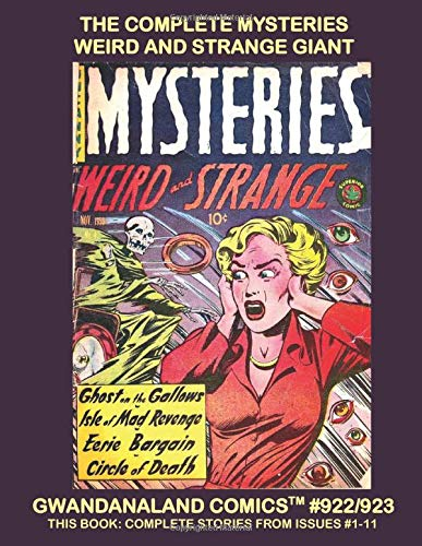 The Complete Mysteries Weird And Strange Giant: Gwandanaland Comics #922/923 --- All The Stories From 11 Issue of the Pre-Code Classic Horror