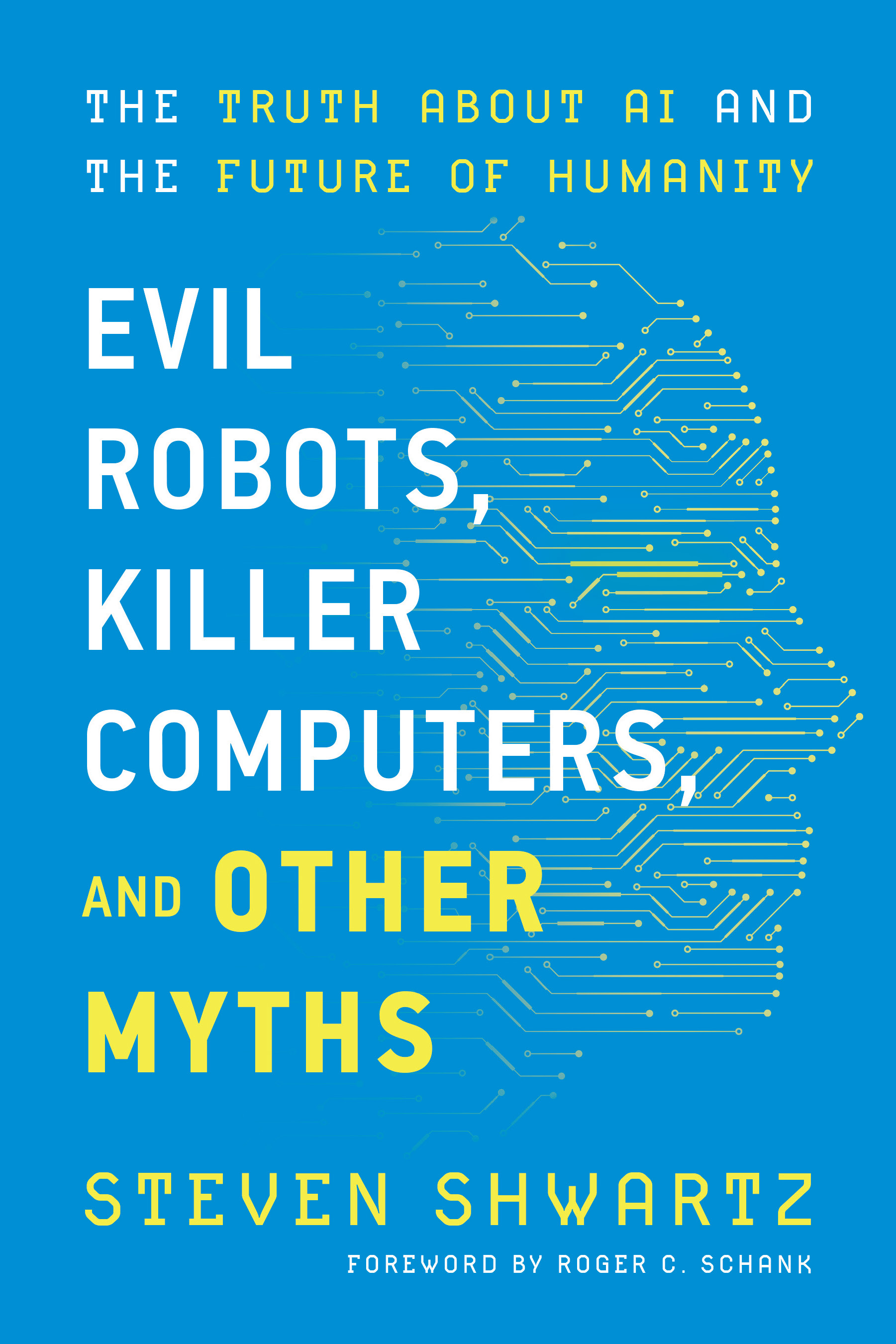 Evil Robots, Killer Computers, and Other Myths: The Truth About AI and the Future of Humanity