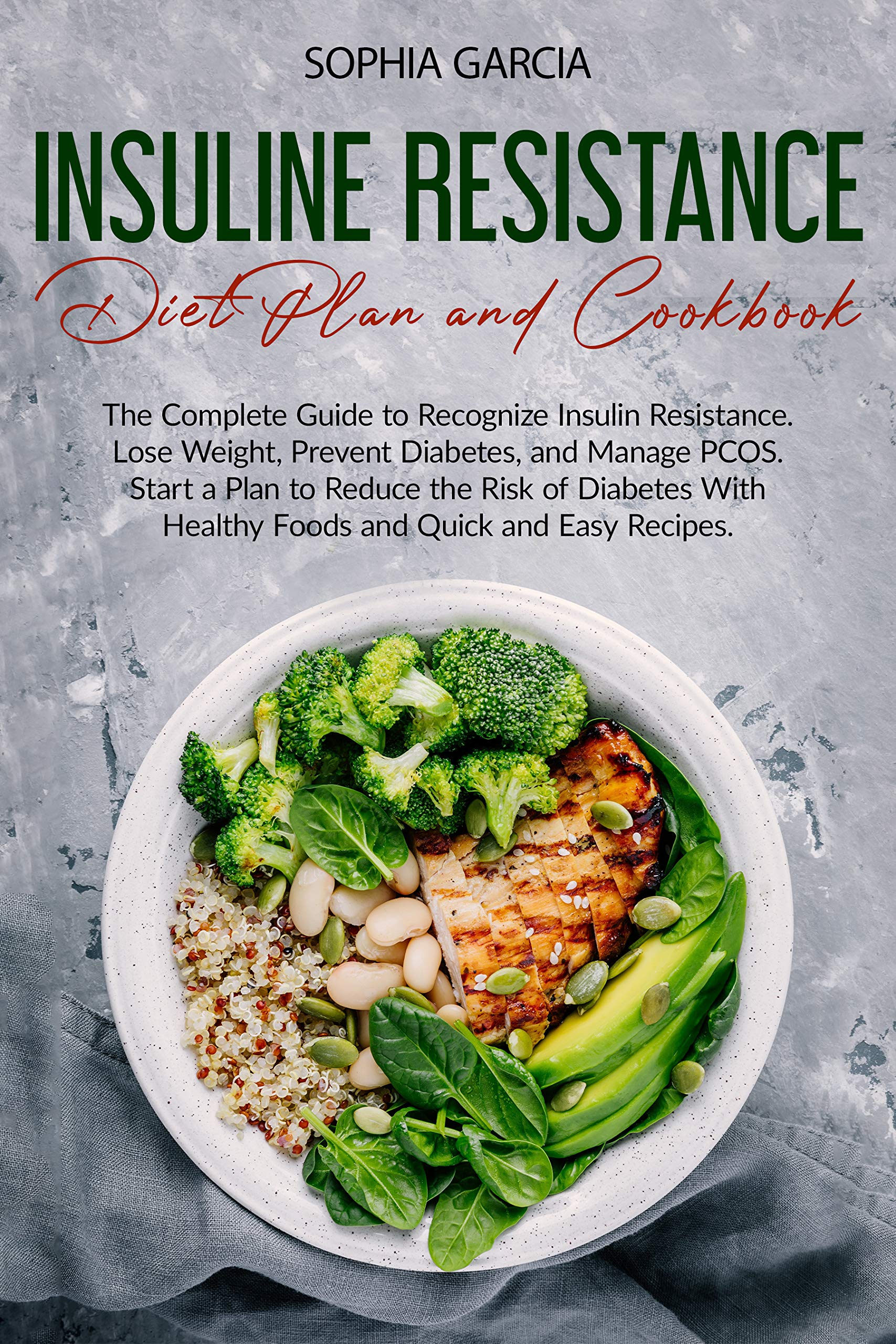 Insulin Resistance Diet Plan and Cookbook: The Complete Guide to Recognize Insulin Resistance Lose Weight, Prevent Diabetes, and Manage PCOS Start a Plan to Reduce the Risk of Diabetes With Healthy F