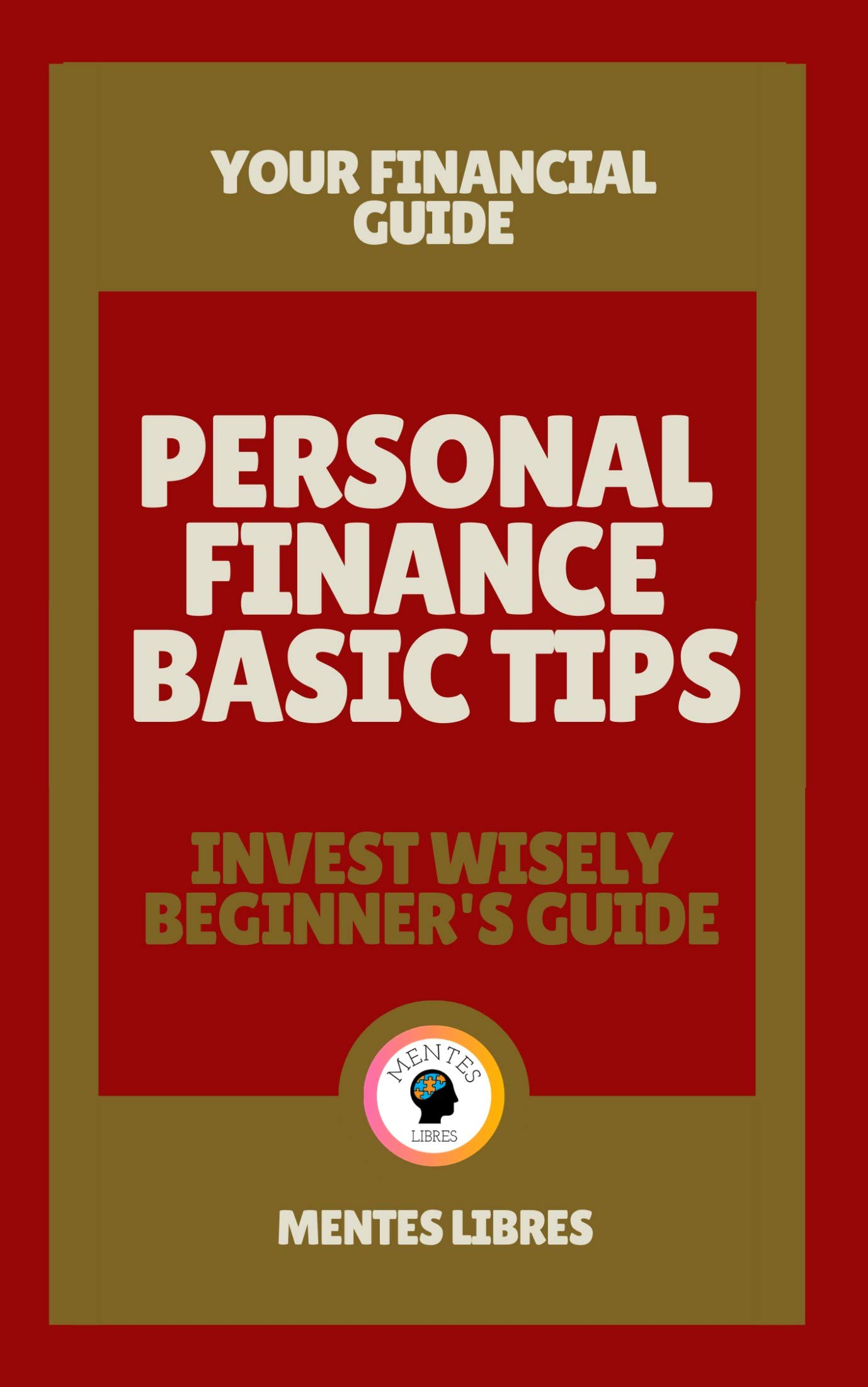 PERSONAL FINANCE BASIC TIPS- INVEST WISELY BEGINNER'S GUIDE: Your financial guide!