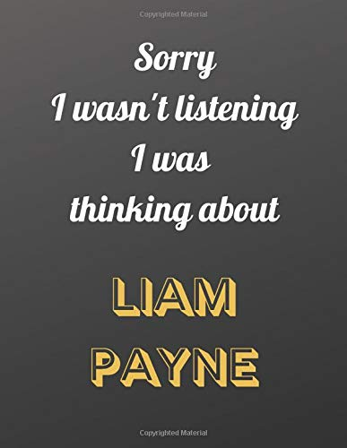 Sorry I wasn't listening I was thinking about Liam Payne: Notebook/notepad/diary/journal for girls, teens and women and all one direction fans.   80 black lined pages   A4   8.5x11 inches
