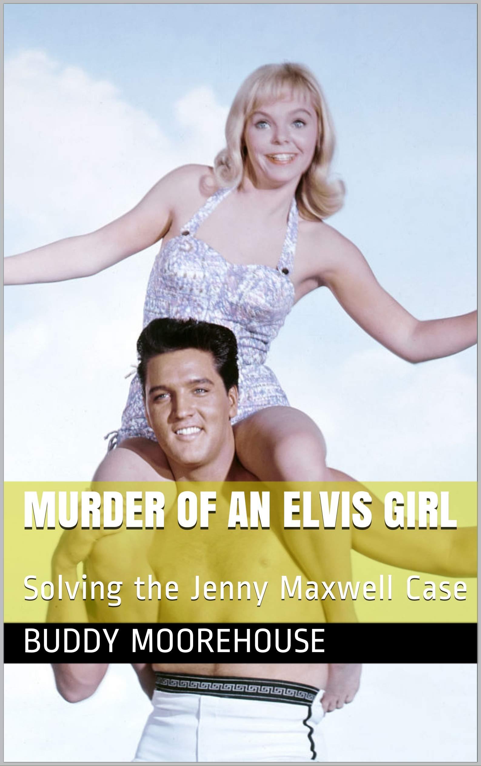 Murder of an Elvis Girl: Solving the Jenny Maxwell Case