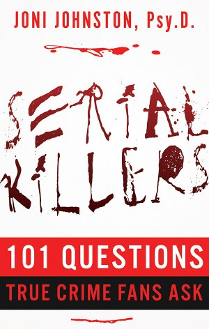 Serial Killers: 101 Questions True Crime Fans Ask