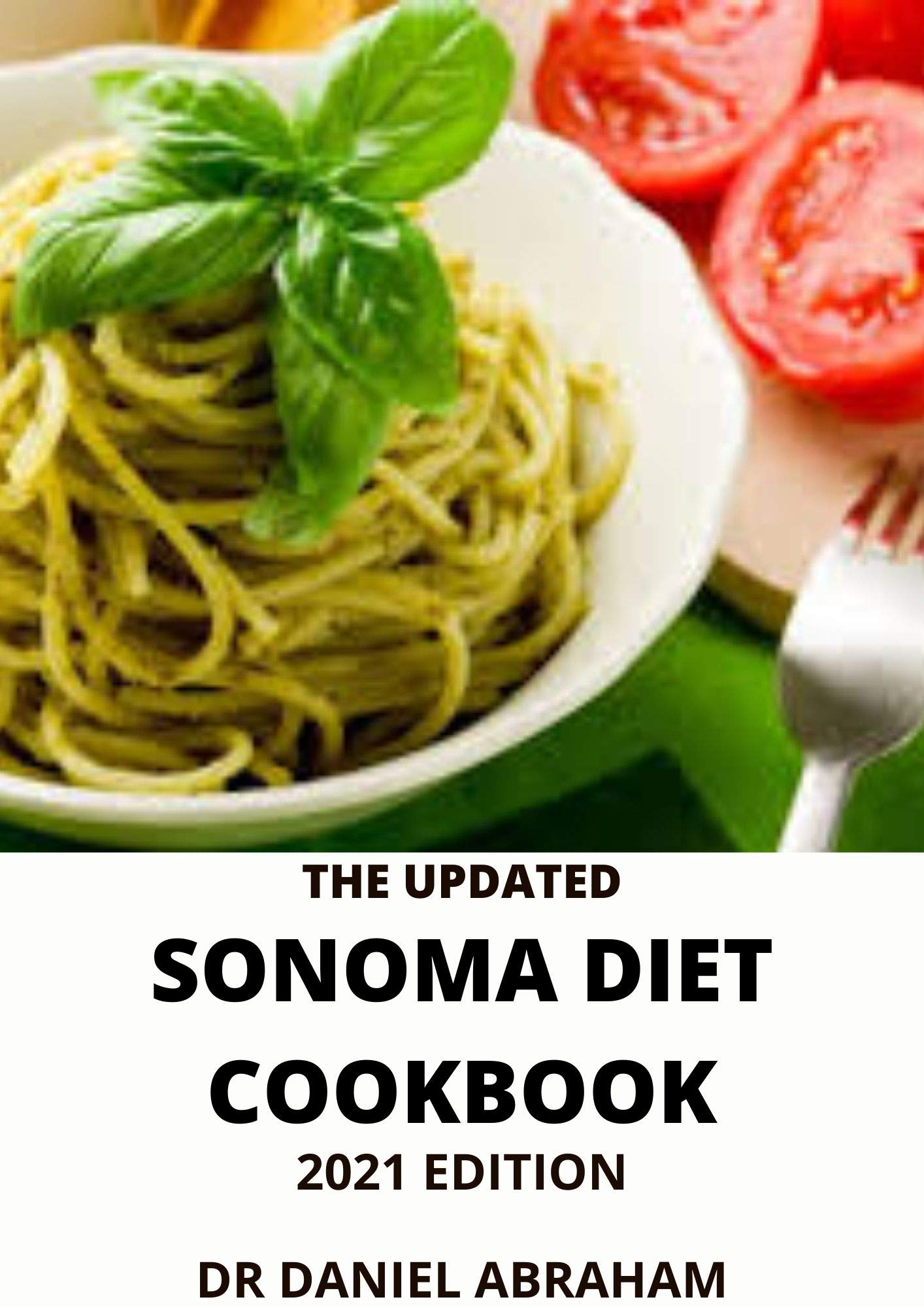THE UPDATED SONOMA DIET COOKBOOK.2021 EDITION