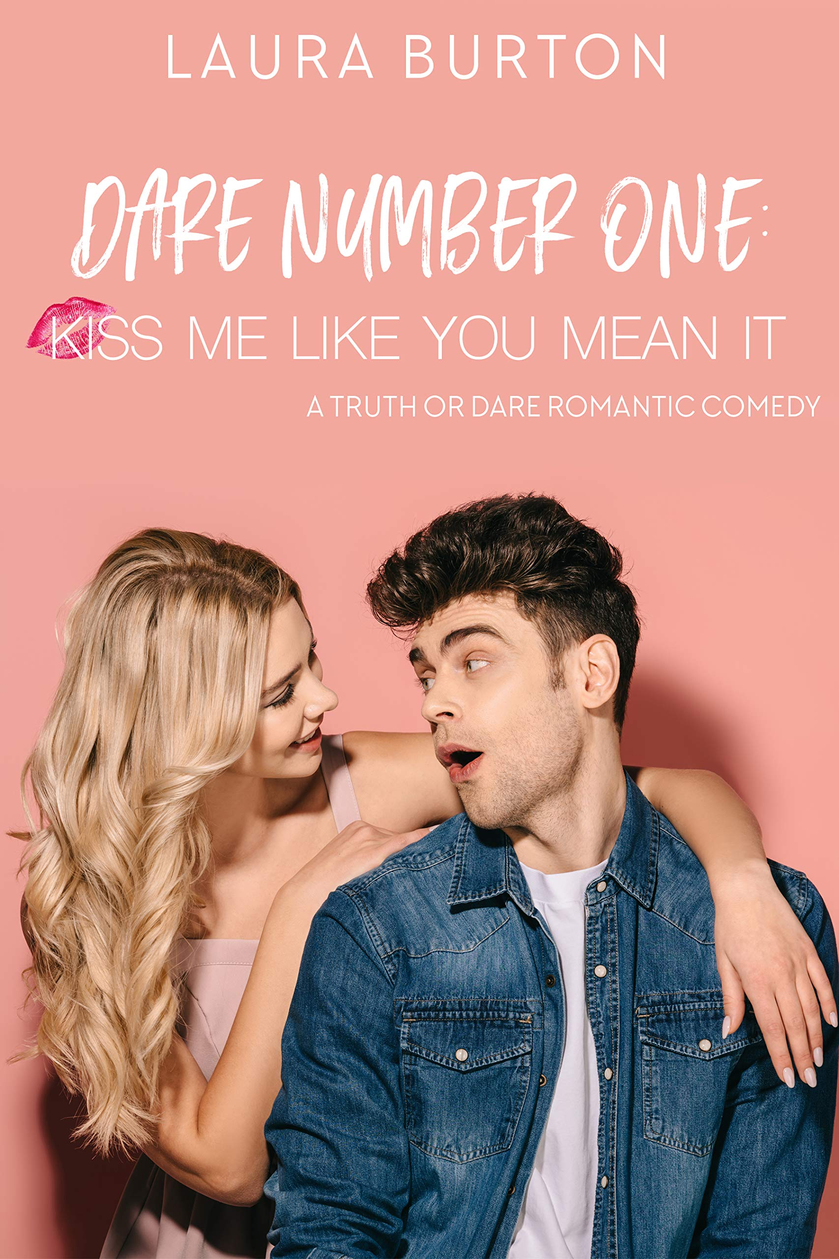 Dare Number One: Kiss Me Like You Mean It: A Truth or Dare Romantic Comedy