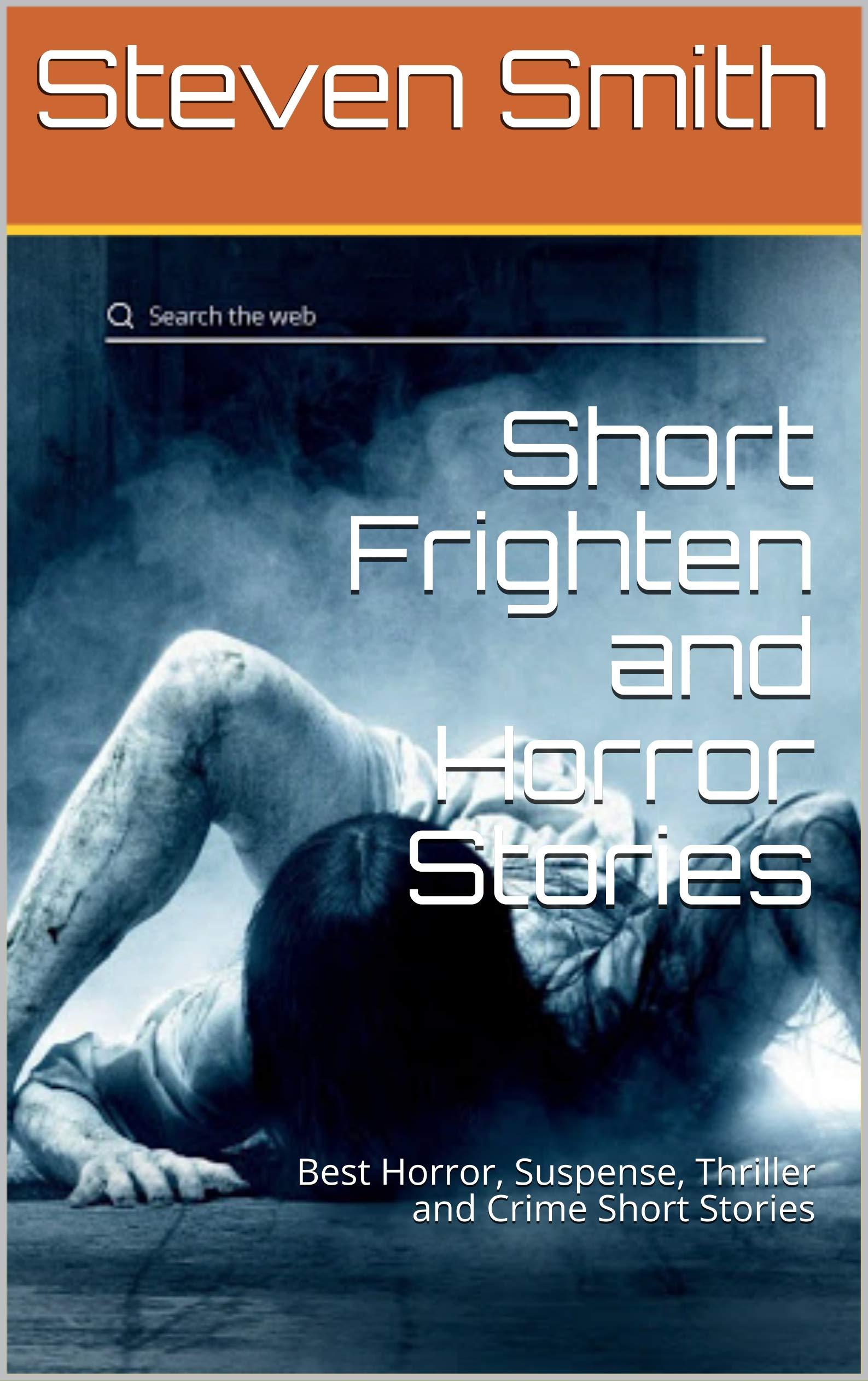Short Frighten and Horror Stories: Best Horror, Suspense, Thriller and Crime Short Stories
