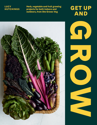 Get Up and Grow: 20 Edible Gardening Projects for Both Indoors and Outdoors, from She Grows Veg