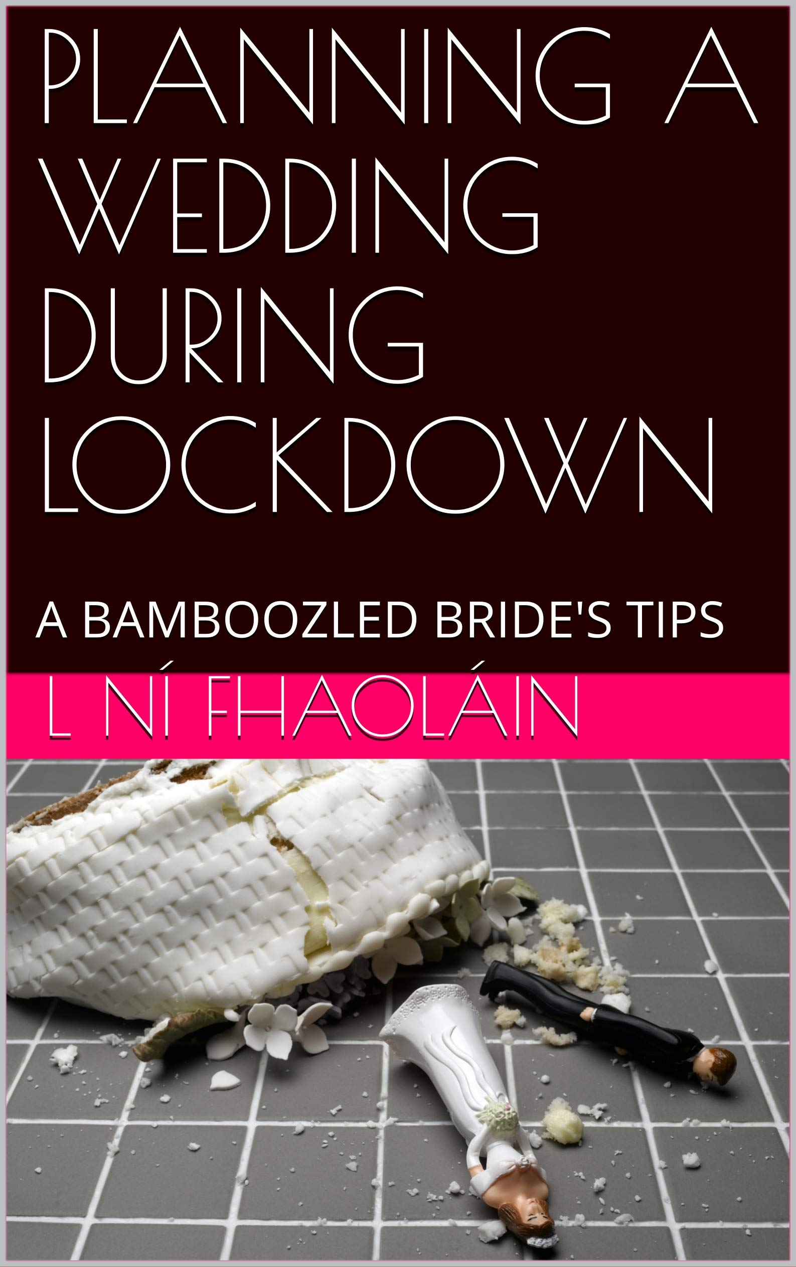 PLANNING A WEDDING DURING LOCKDOWN : A BAMBOOZLED BRIDE'S TIPS