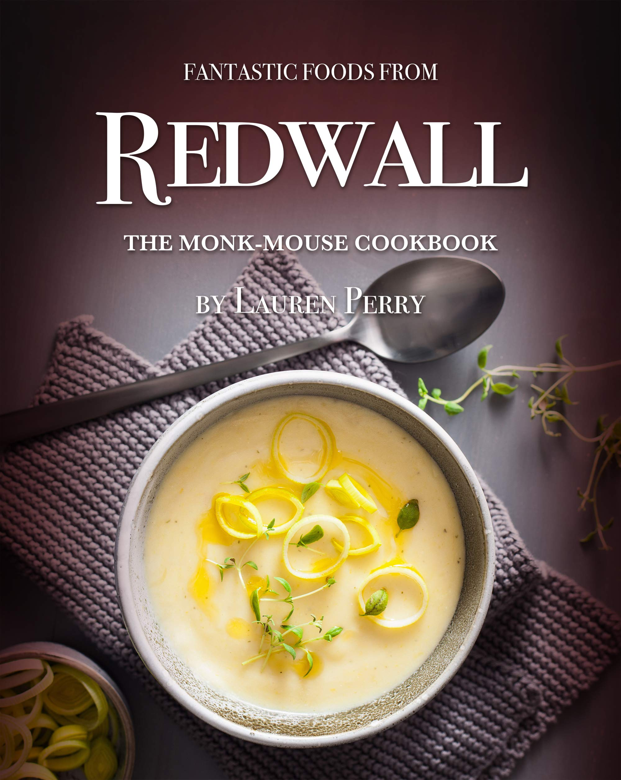 Fantastic Foods from Redwall: The Monk-Mouse Cookbook