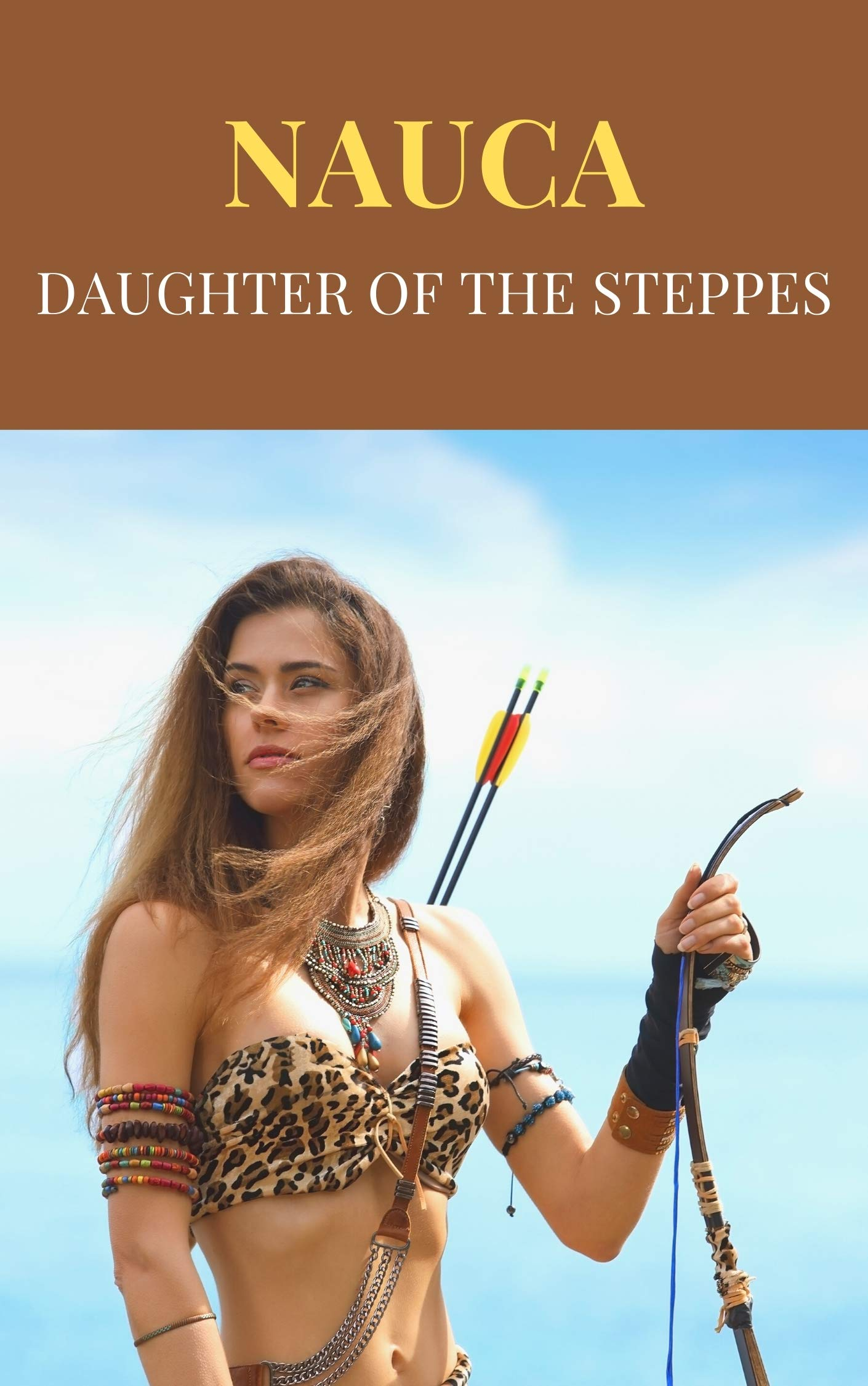 Nauca Daughter of the Steppes: The amazon Girl : historical fiction novel