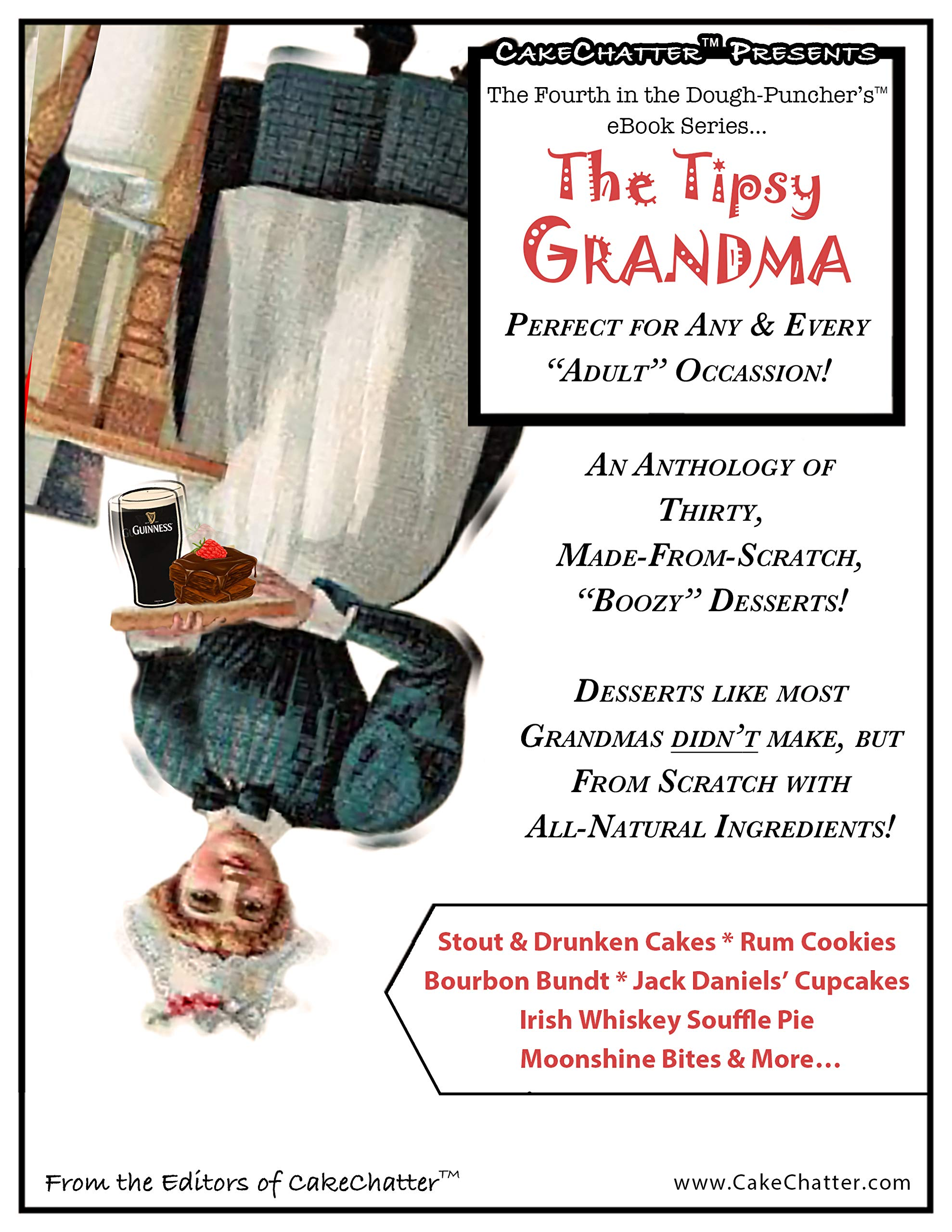 """The Tipsy Grandma… An Anthology of Thirty, Made-from-Scratch, """"Boozy"""" Desserts!: Perfect for Any & Every """"Adult"""" Occasion! (The Dough-Puncher's eBook Series 4)"""