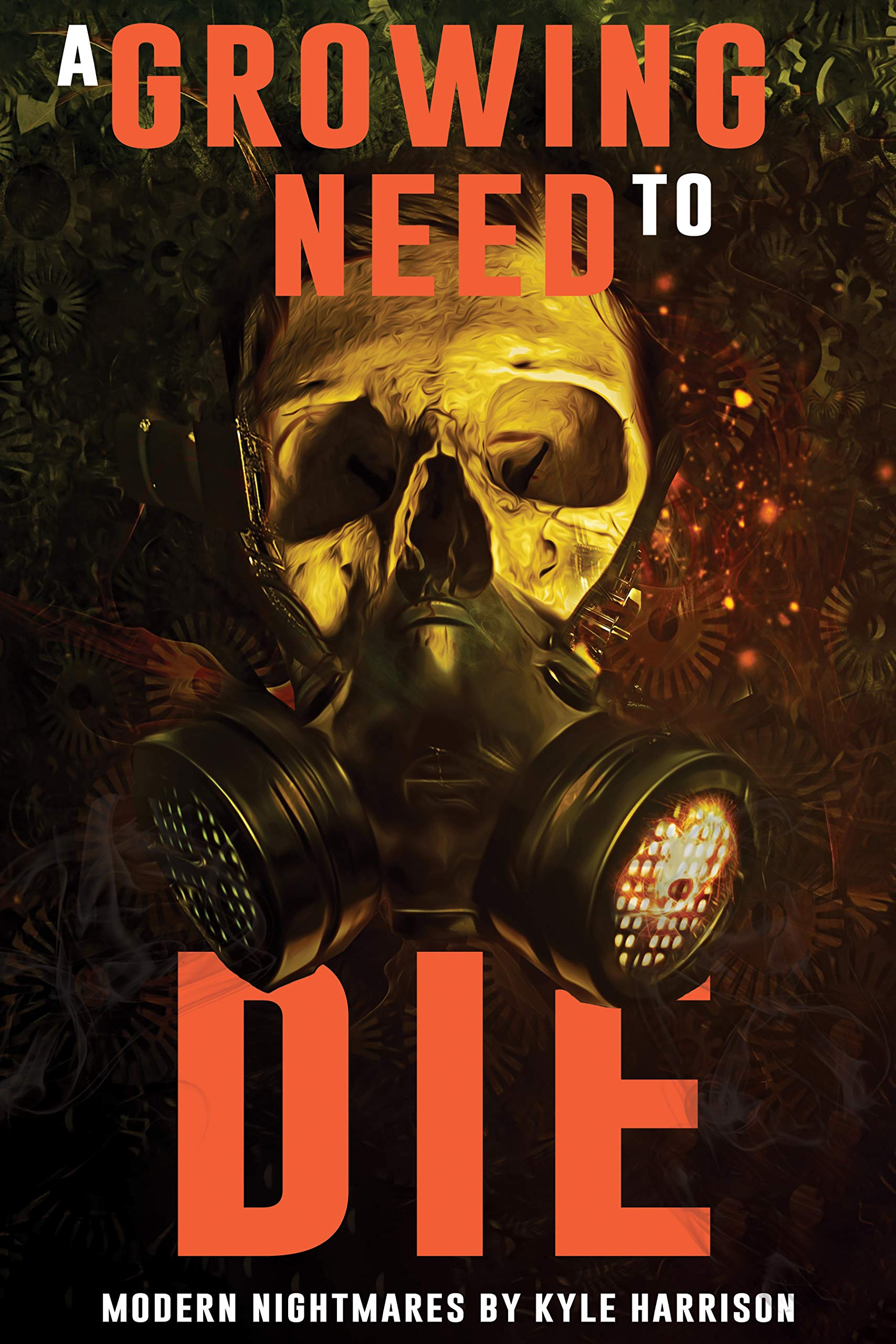 A Growing Need to Die: And Other Modern Nightmares