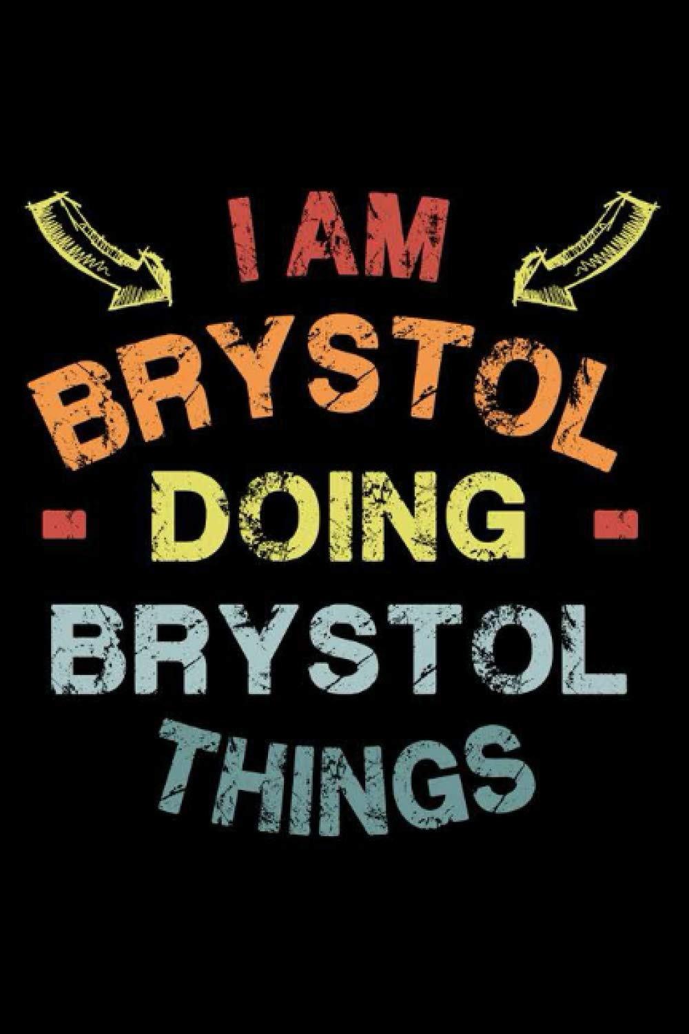 I Am Brystol Doing Brystol Things: Fun & Popular Trendy Personalized Name Notebook | Meme funny gift for men, women and kids | Personal first name make a unique present for Birthday or Christmas