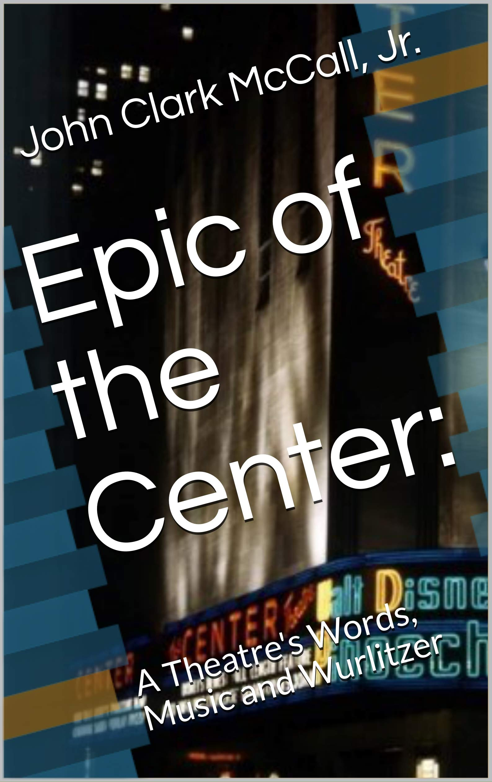Epic of the Center:: A Theatre's Words, Music and Wurlitzer
