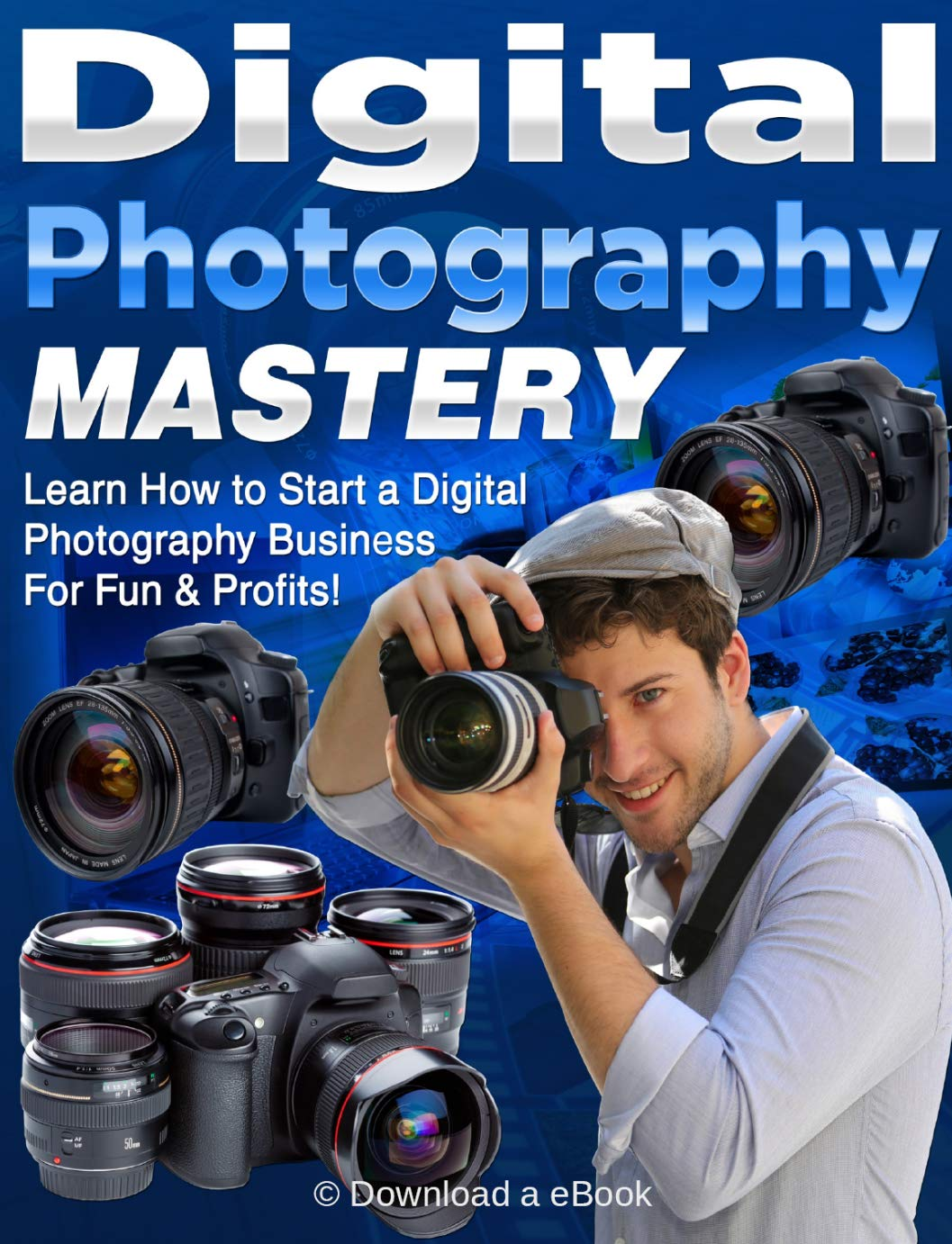 Digital Photography Guide: Digital Photography Complete Course For Beginners Kindle Book