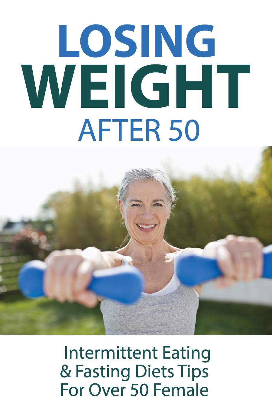 Losing Weight After 50: Intermittent Eating & Fasting Diets Tips For Over 50 Female: How To Start Intermittent Fasting