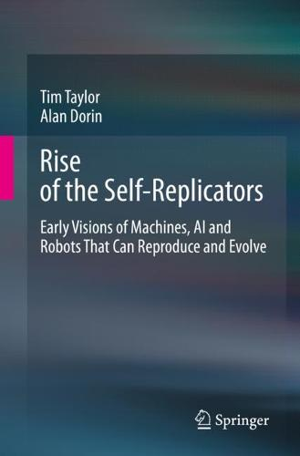 Rise of the Self-Replicators: Early Visions of Machines, AI and Robots That Can Reproduce and Evolve