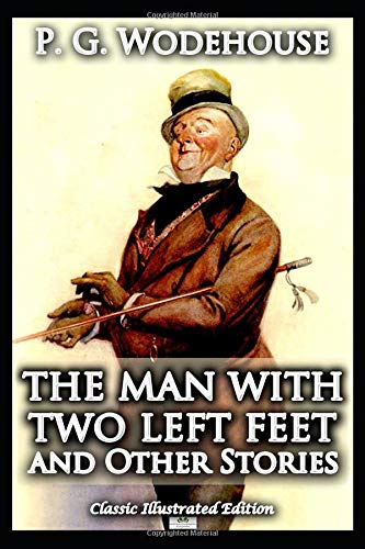 The Man With Two Left Feet and Other Stories - Classic Illustrated Edition