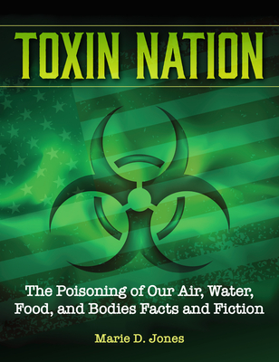 Toxin Nation: The Poisoning of Our Air, Water, Food, and Bodies Facts and Fiction