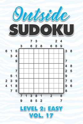 Outside Sudoku Level 2: Easy Vol. 17: Play Outside Sudoku 9x9 Nine Grid With Solutions Easy Level Volumes 1-40 Sudoku Cross Sums Variation Travel Paper Logic Games Solve Japanese Number Puzzles Enjoy Mathematics Challenge All Ages Kids to Adults