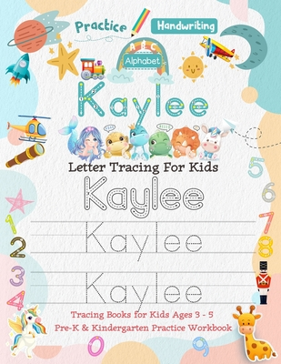 Kaylee Letter Tracing for Kids: Personalized Name Primary Tracing Book for Kids Ages 3-5 in Preschool (Pre-K) and Kindergarten Learning How to Write Their Name. Perfect Gifts for Preschoolers' Children to Practice Handwriting, Alphabets & Numbers.